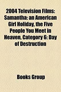 2004 Television Films (Study Guide): Samantha: An American Girl Holiday, the Five People You Meet in Heaven, Category 6: D...