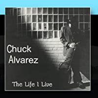 The Life I Live by Chuck Alvarez