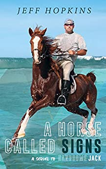 [Jeff Hopkins]のA Horse Called Signs: A Sequel to Handsome Jack (English Edition)