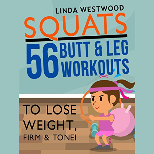 Squats     56 Butt & Leg Workouts to Lose Weight, Firm & Tone!              By:                                                                                                                                 Linda Westwood                               Narrated by:                                                                                                                                 Claire Heffron                      Length: 1 hr     Not rated yet     Overall 0.0