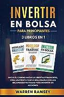 INVERTIR EN BOLSA PARA PRINCIPIANTES 3 LIBROS EN 1 Inicia El Camino Hacia La Libertad Financiera, Crea Una Renta Pasiva Millonaria Con Las Mejores Estrategias Para Invertir En Acciones