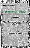 Mittelalterliche Rezepte aus dem 'Buoch von guoter Spise', übersetzt aus dem Frühneuhochdeutschen