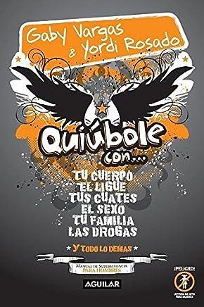 Quiubole Con.../ How's it Going With ... a Manual for Men: Tu Cuerpo, El Ligue, Tus Cuates, El Sexo, Tu Familia, Las Drogas Y Todo Lo Demas...
