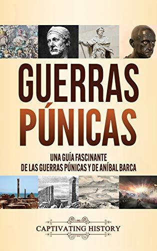 Guerras púnicas: Una guía fascinante de las guerras púnicas y de Aníbal...