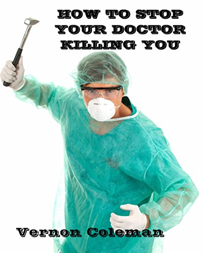 How To Stop Your Doctor Killing You by [Dr Vernon Coleman]