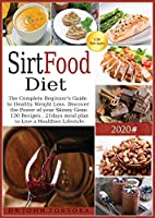 Sirtfood Diet: The Complete Beginner's Guide to Healthy Weight Loss. Discover the Power of your Skinny Gene. 130 Recipes, 21days meal plan to Live a Healthier Lifestyle.