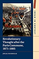 Revolutionary Thought after the Paris Commune, 1871–1885 (Ideas in Context)