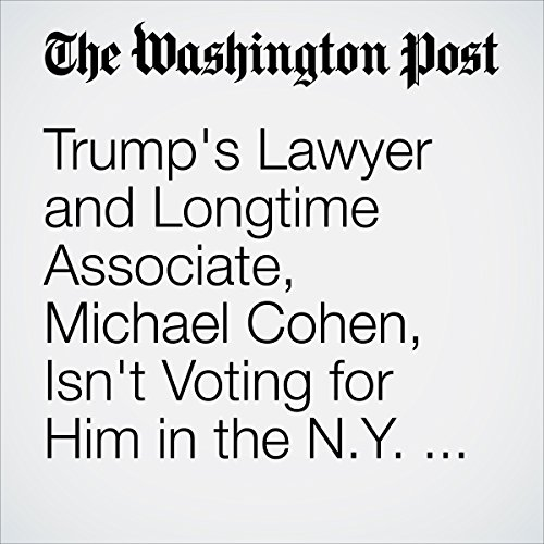 Trump's Lawyer and Longtime Associate, Michael Cohen, Isn't Voting for Him in the N.Y. Primary. Because He's a Registered Democrat cover art