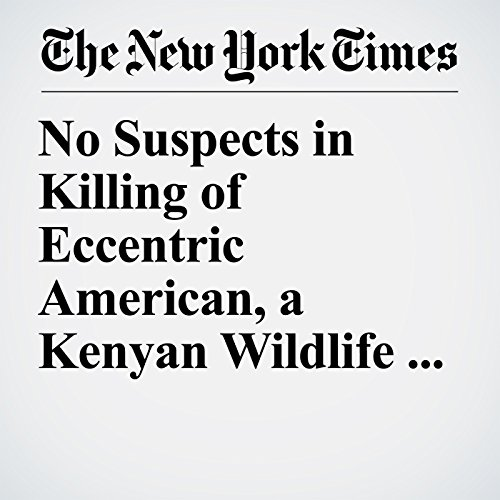 No Suspects in Killing of Eccentric American, a Kenyan Wildlife Expert copertina