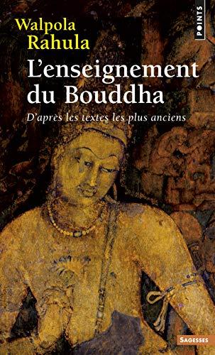 L'Enseignement du Bouddha. D'après les textes les plus...