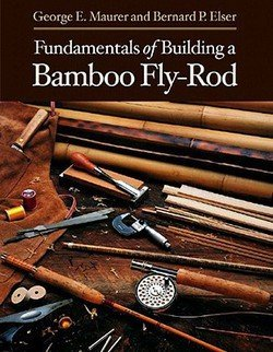 George E. Maurer: Fundamentals of Building a Bamboo Fly-Rod (Paperback); 2002 Edition