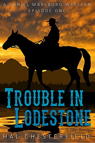 Trouble in Lodestone: A Daniel Marlboro Western: Episode One