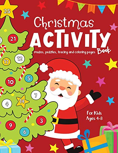 Christmas Activity Book for Kids Ages 4-8 Mazes, Puzzles, Tracing, Coloring Pages: and Advent Calendar 100 pages of Fun! Creative Christmas Countdown