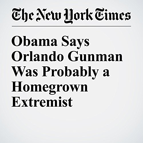 Obama Says Orlando Gunman Was Probably a Homegrown Extremist cover art