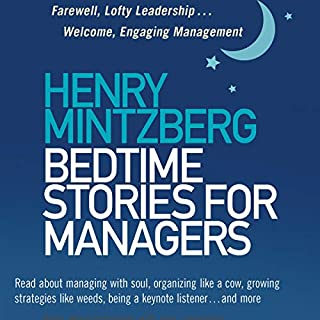 Bedtime Stories for Managers     Farewell, Lofty Leadership...Welcome, Engaging Management              Written by:                                                                                                                                 Henry Mintzberg                               Narrated by:                                                                                                                                 Tom Kruse                      Length: 3 hrs and 21 mins     Not rated yet     Overall 0.0