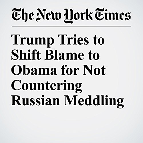 Trump Tries to Shift Blame to Obama for Not Countering Russian Meddling copertina