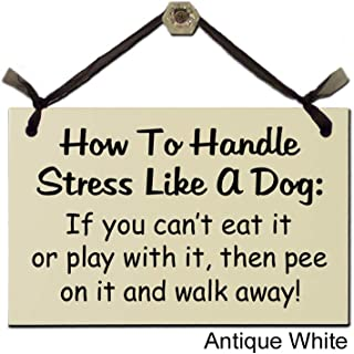 How to Handle Stress Like A Dog: If you can't eat it or play with it, then pee on it and walk away! - Wood Sign