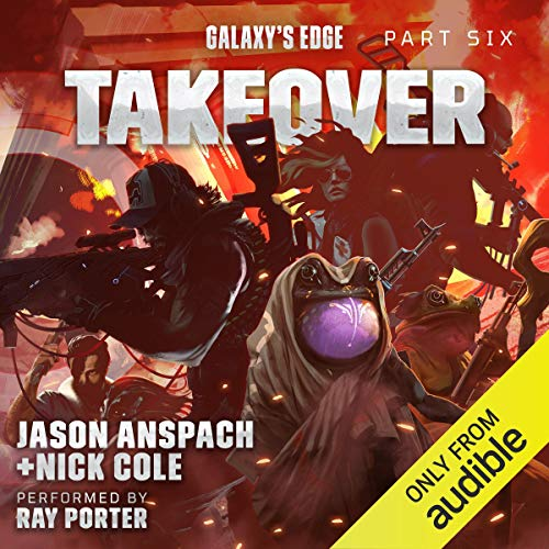 Galaxy's Edge Part VI: Takeover Audiobook By Jason Anspach,                                                                                        Nick Cole cover art