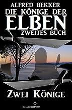 Zwei Könige (Die Könige der Elben - Zweites Buch) (Alfred Bekker's Elben-Saga - Neuausgabe 4) (German Edition)