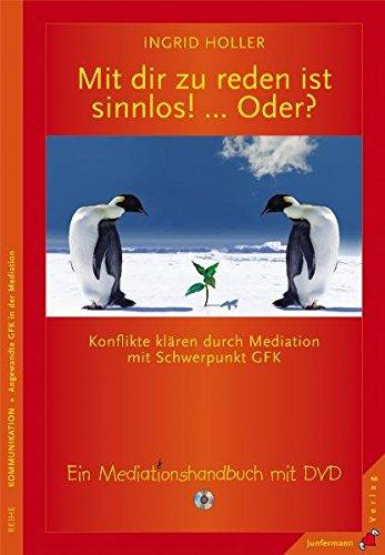 Mit dir zu reden ist sinnlos! ... Oder? Konflikte klären durch Mediation mit Schwerpunkt GFK. Ein Mediationshandbuch mit DVD