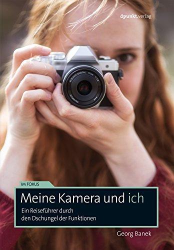 Meine Kamera und ich: Ein Reiseführer durch den Dschungel der Funktionen (Im Fokus)