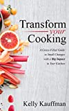 Transform Your Cooking: A Grace-Filled Guide to Small Changes with a Big Impact in Your Kitchen
