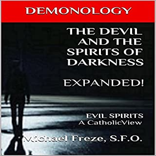 Demonology: The Devil and the Spirits of Darkness Expanded!: Evil Spirits, a Catholic View cover art