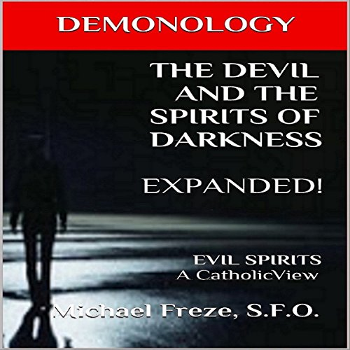 Demonology: The Devil and the Spirits of Darkness Expanded!: Evil Spirits, a Catholic View audiobook cover art