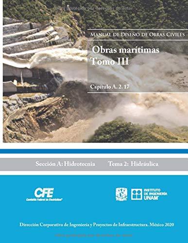 Manual de Diseño de Obras Civiles Cap. A.2.17 Obras Marítimas Tomo. III: Sección A: Hidrotecnia Tema 2: Hidráulica (Spanish Edition)