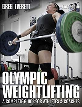 Olympic Weightlifting  A Complete Guide for Athletes & Coaches