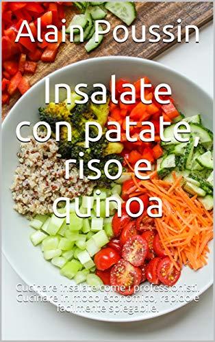 Insalate con patate, riso e quinoa: Cucinare insalate come i...