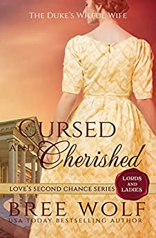 Cursed & Cherished: The Duke's Wilful Wife (Love's Second Chance: Tales of Lords & Ladies Book 2) by [Bree Wolf]