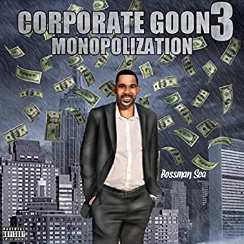 Corporate Goon 3: Monopolization