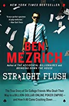 Straight Flush: The True Story of Six College Friends Who Dealt Their Way to a Billion-Dollar Online Poker Empire--And How...