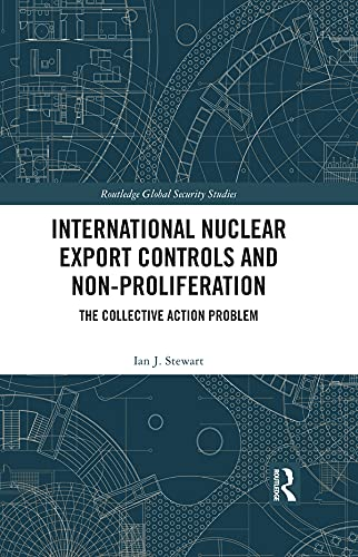 International Nuclear Export Controls and Non-Proliferation: The Collective Action Problem (Routledge Global Security Studies) (English Edition)