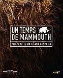 Un temps de mammouth - Portrait d'un géant disparu
