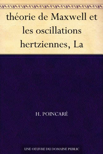 Couverture du livre théorie de Maxwell et les oscillations hertziennes, La