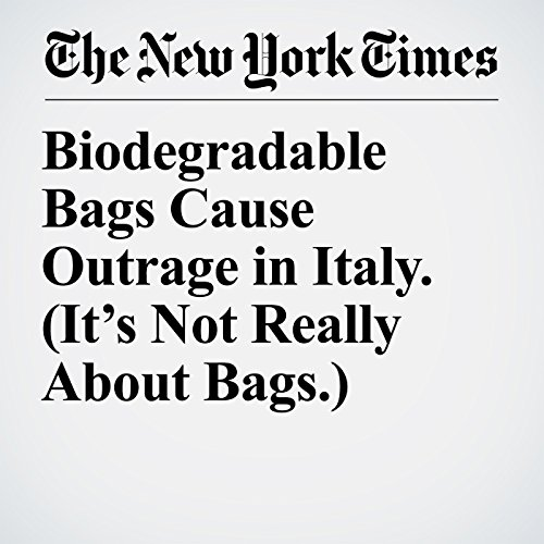 Biodegradable Bags Cause Outrage in Italy. (It's Not Really About Bags.) audiobook cover art