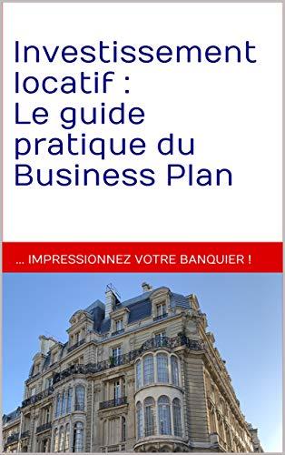 Investissement locatif : le guide pratique du Business Plan