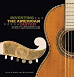 Inventing the American Guitar: The Pre-Civil War Innovations of C.F. Martin and His Contemporaries (Guitar Reference)
