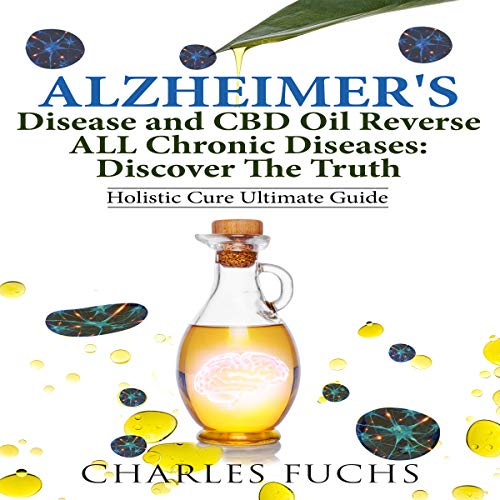 Alzheimer's Disease and CBD Oil Reverse All Chronic Diseases: Discover the Truth cover art