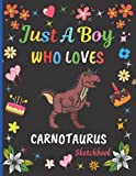 Just A Boy Who Loves Carnotaurus Sketchbook: Cute Adorable Carnotaurus Sketchbook Gifts For Boys . Carnotaurus Sketch Pad For Sketching, Drawing and ... Painting Sketchbook Christmas Gift Idea.
