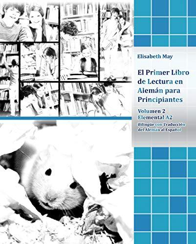 El Primer Libro de Lectura en Alemán para Principiantes Volumen 2: Elemental A2 Bilingüe con Traducción del Alemán al Español