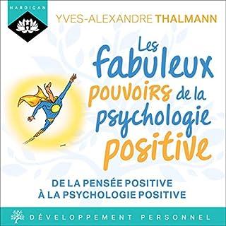 Couverture de Les fabuleux pouvoirs de la psychologie positive