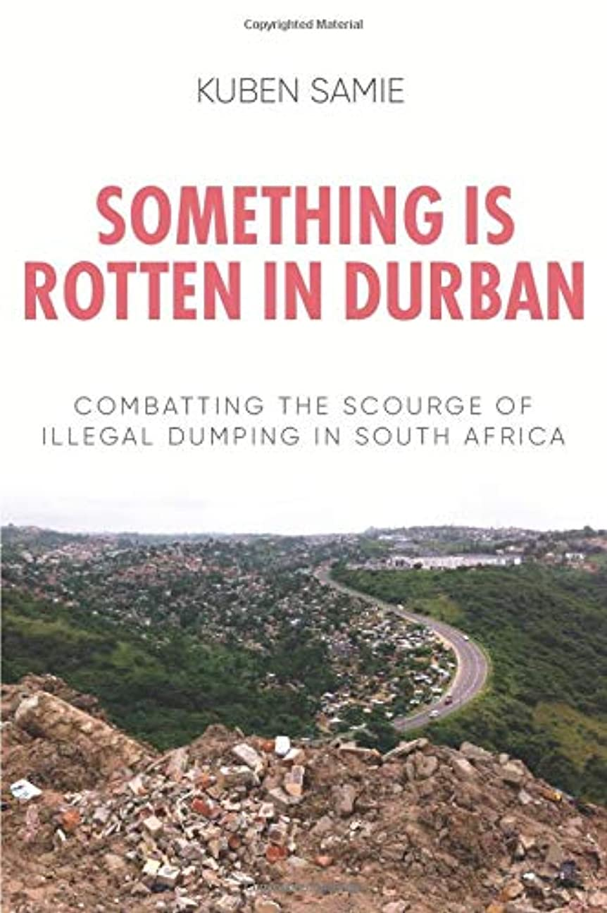 薬拍手する道に迷いましたSOMETHING IS ROTTEN IN DURBAN: Combatting the Scourge of Illegal Dumping in South Africa
