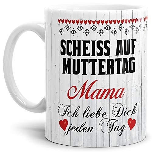 Tasse mit Spruch für Mama - Scheiß auf Muttertag - Kaffee-Tasse/Geschenk-Idee Muttertag Geburtstag/Muttertagsgeschenk/Für Meine Mutter - weiß