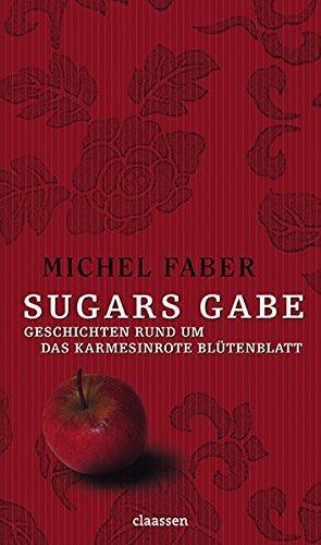 Sugars Gabe: Erzählungen rund um Das karmesinrote Blütenblatt