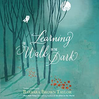 Learning to Walk in the Dark     Because Sometimes God Shows Up at Night              By:                                                                                                                                 Barbara Brown Taylor                               Narrated by:                                                                                                                                 Barbara Brown Taylor                      Length: 5 hrs and 30 mins     343 ratings     Overall 4.4