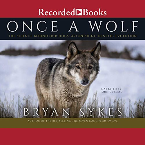 Once a Wolf     The Science Behind Our Dogs' Astonishing Genetic Evolution              Written by:                                                                                                                                 Bryan Sykes                               Narrated by:                                                                                                                                 John Curless                      Length: 9 hrs and 50 mins     Not rated yet     Overall 0.0