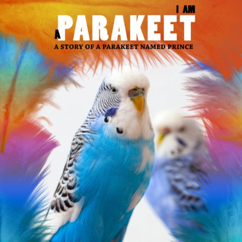 I Am a Parakeet: A Story of a Parakeet Named Prince audiobook cover art